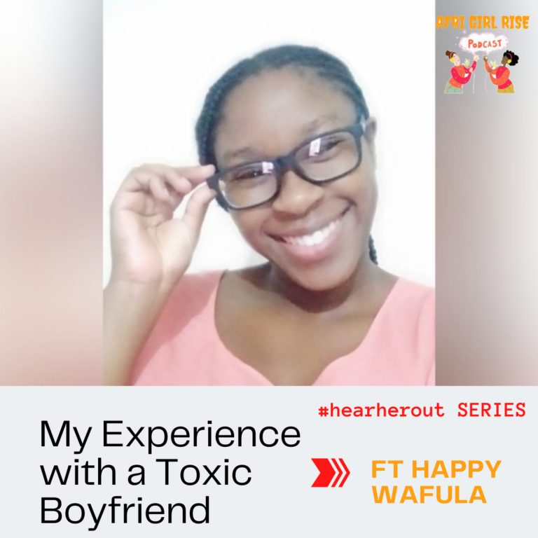 MY EXPERIENCE WITH A TOXIC BOYFRIEND|FT HAPPY WAFULA| #hearherout series.